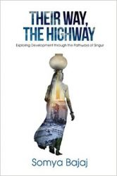 Their Way  The Highway : Exploring Development through the Pathways of Singur (English) (Paperback): Book by  Somya is a recent Economics graduate from Christ University, obsessed with putting everything she sees around her into an economics perspective. An optimist and a believer of a Utopian world, she developed an early interest and passion for development. Pursuing her interest, after her expe... View More Somya is a recent Economics graduate from Christ University, obsessed with putting everything she sees around her into an economics perspective. An optimist and a believer of a Utopian world, she developed an early interest and passion for development. Pursuing her interest, after her experience of working with an NGO called Make a Difference for three years and starting a school for kids of construction workers in Bangalore, she is now working with a Delhi-based political and development consultancy. Excited by people's experiences, she finds her way to the rarest of places ranging from the villages of Bengal to the forests of the Himalayas. Their Way, The Highway is inspired by the stories of the people on one such encounter.