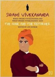 Swami Vivekananda- What Swami Vivekananda Did, What Swami Vivekananda Said The Monk and the Reformer: Book by Anu Kumar