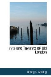 Inns and Taverns of Old London: Book by Henry C. Shelley