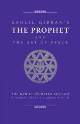 The Prophet and the Art of Peace: Kahlil Gibran's Timeless Wisdom: Book by Kahlil Gibran