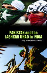 Pakistan and the Lashkar Jihad in India: Book by Brig. (Retd. ) Krishankant