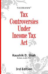 TAX CONTROVERSIES UNDER INCOME-TAX ACT: Book by KAUSHIK D SHAH