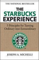 The Starbucks Experience: 5 Principles for Turning Ordinary Into Extraordinary: Book by Joseph Michelli