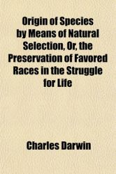 Origin of Species by Means of Natural Selection, Or, the Preservation of Favored Races in the Struggle for Life: Book by Professor Charles Darwin