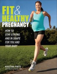 Fit & Healthy Pregnancy: How to Stay Strong and in Shape for You and Your Baby: Book by Kristina Pinto