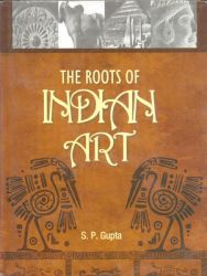 Roots of  Indian Art: Book by Swaraj Prakash Gupta
