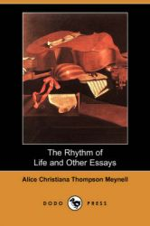 The Rhythm of Life and Other Essays (Dodo Press): Book by Alice Christiana Thompson Meynell