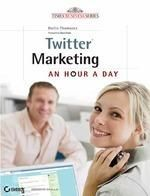 TWITTER MARKETING: AN A HOUR A DAY: Book by Hollis Thomases