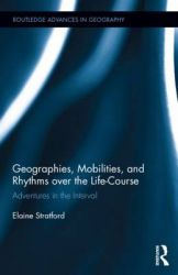Geographies, Mobilities, and Rhythms Over the Life-Course: Adventures in the Interval: Book by Elaine Stratford