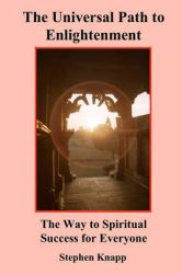 The Universal Path to Enlightenment: The Way to Spiritual Success for Everyone: Book by Stephen Knapp