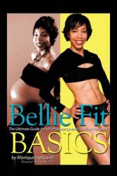Bellie Fit Basics: The Ultimate Guide for a Fit Pregnancy and Fabulous Recovery: Book by Monique Hollowell Bs Cpt