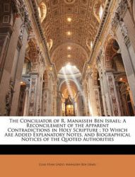 The Conciliator of R. Manasseh Ben Israel: A Reconcilement of the Apparent Contradictions in Holy Scripture; To Which Are Added Explanatory Notes, and Biographical Notices of the Quoted Authorities: Book by Elias Hiam Lindo