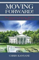 Moving Forward!: Barack Obama Making America and the World a Better Place: Book by Chris Kanyane