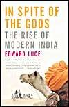 In Spite of the Gods: The Rise of Modern India: Book by Edward Luce