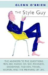 The Style Guy: The Answers to the Questions Men are Asking on Sex, Manners, Grooming, Fashion, Travel, Women and the Meaning of Life: Book by Glenn O'Brien