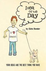 Idea of the Day: Your Ideas are the Best Thing You Have: Book by Slate Bender