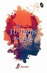 The 3 U - Turns of My Life (English) (Paperback): Book by Jitendra Gianchandani