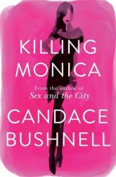 Killing Monica : From the author of Sex and the City (English): Book by Candace Bushnell