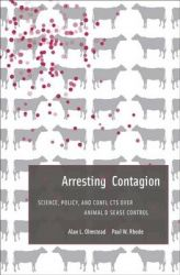 Arresting Contagion: Science, Policy, and Conflicts Over Animal Disease Control: Book by Alan L. Olmstead