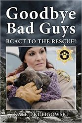 Goodbye Bad Guys: Bcact to the Rescue!: Book by Kate J Kuligowski