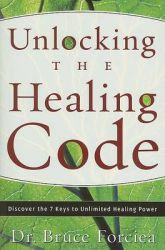 Unlocking the Healing Code: Discover the 7 Keys to Unlimited Healing Power: Book by Bruce Forciea