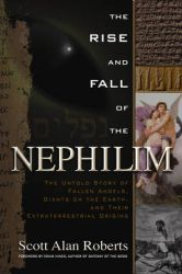 Rise and Fall of the Nephilim: The Untold Story of Fallen Angels, Giants on the Earth, and Their Extraterrestrial Origins: Book by Scott Alan Roberts