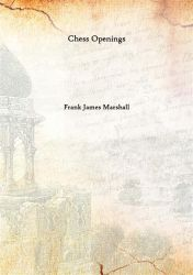 Chess Openings 1904 [Hardcover]: Book by Frank James Marshall