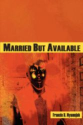 Married But Available: Book by Francis B. Nyamnjoh