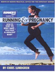 Runner's World Guide to Running and Pregnancy: How to Stay Fit, Keep Safe, and Have a Healthy Baby: Book by Chris Lundgren