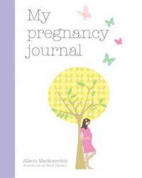 My Pregnancy Journal: Book by Alison Mackonochie