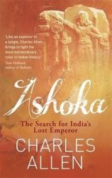 Ashoka: The Search for India's Lost Emperor (English) (Paperback): Book by Charles Allen