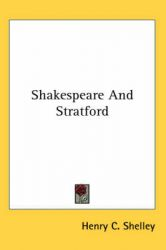 Shakespeare And Stratford: Book by Henry C. Shelley