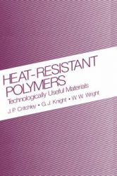 Heat-Resistant Polymers: Technologically Useful Materials Sign in to Turn on 1-click Ordering. Instant Reward Active: Book by J. P. Critchley