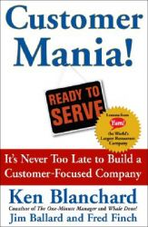 Customer Mania!: It's Never Too Late to Build a Customer-Focused Company: Book by Ken Blanchard