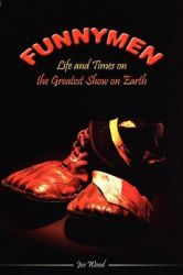 Funnymen: Life and Times on the Greatest Show on Earth: Book by Joe Wood