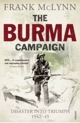 The Burma Campaign: Disaster into Triumph 1942-45: Book by Frank McLynn