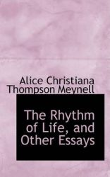 The Rhythm of Life, and Other Essays: Book by Alice Christiana Thompson Meynell
