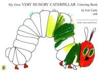 My Own Very Hungry Caterpillar Colouring Book: Book by Eric Carle