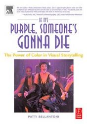 If it's Purple, Someone's Gonna Die: The Power of Color in Visual Storytelling: Book by Patti Bellantoni