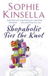 Shopaholic Ties the Knot: (shopaholic Book 3): Book by Sophie Kinsella