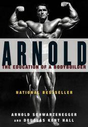 Arnold: Education Of A Bodybuilder: Book by Arnold Schwarzenegger