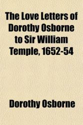 The Love Letters of Dorothy Osborne to Sir William Temple, 1652-54: Book by Dorothy Osborne