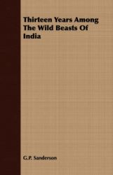 Thirteen Years Among The Wild Beasts Of India: Book by G.P. Sanderson