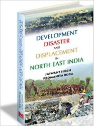 Development Disaster And Displacement In North East India: Book by Jaswant Singh
