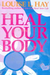 Heal Your Body : The Mental Causes for Physical Illness & the Metaphysical Way to Overcome Them (English) (Paperback): Book by Louise L. Hay