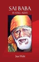 Sai Baba is Still Alive: Book by Jaya Wahi