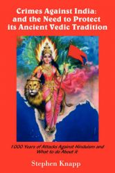 Crimes Against India: And the Need to Protect Its Ancient Vedic Tradition: 1000 Years of Attacks Against Hinduism and What to Do about It: Book by Stephen Knapp