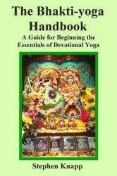 The Bhakti-Yoga Handbook: A Guide for Beginning the Essentials of Devotional Yoga: Book by Stephen Knapp
