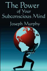 The Power of Your Subconscious Mind: Complete and Unabridged: Book by Joseph Murphy