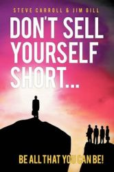 Don't Sell Yourself Short! Be All You Can Be!: Book by Steve Carroll